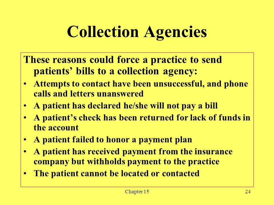 Chapter 1524 Collection Agencies These reasons could force a practice to send patients bills to a collection agency: Attempts to contact have been uns