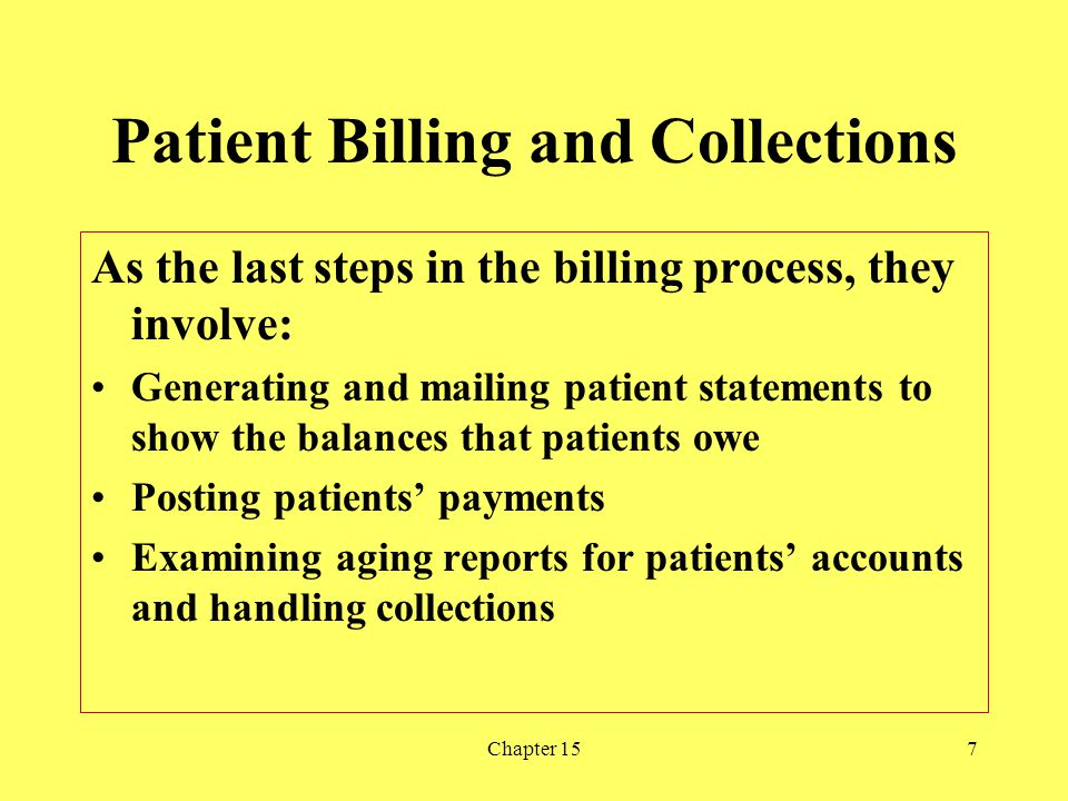 Chapter 157 Patient Billing and Collections As the last steps in the billing process, they involve: Generating and mailing patient statements to show
