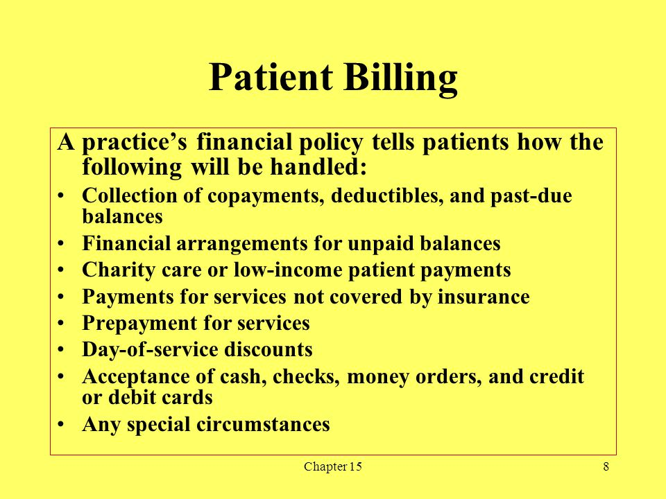 Chapter 158 Patient Billing A practices financial policy tells patients how the following will be handled: Collection of copayments, deductibles, and