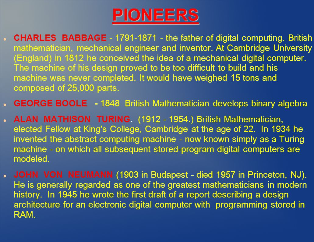 PIONEERS CHARLES BABBAGE - 1791-1871 - the father of digital computing.