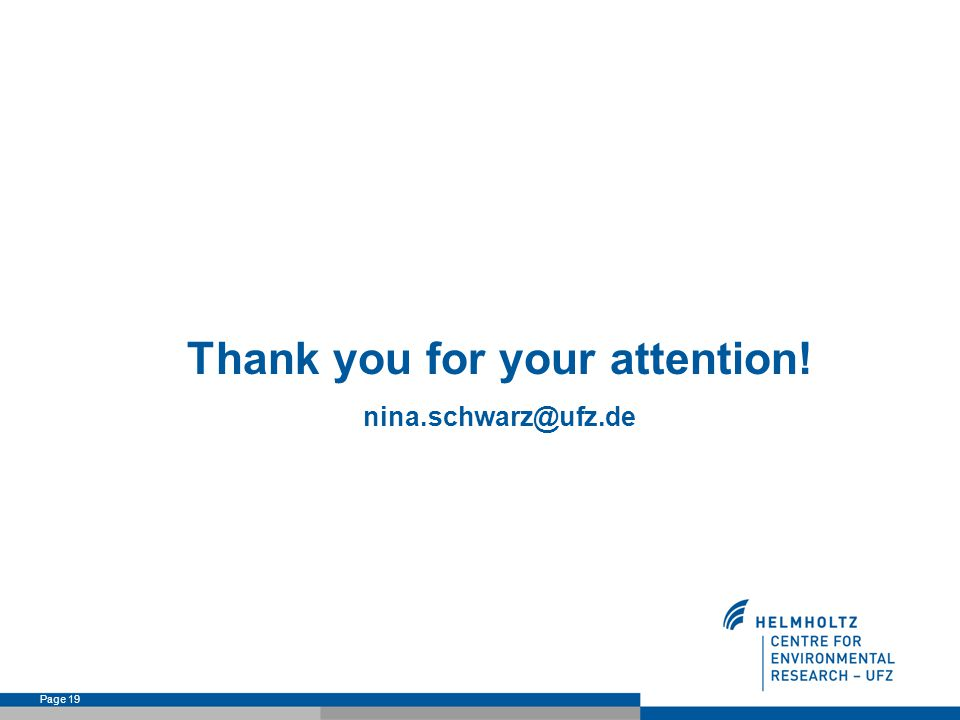 Page 19 Thank you for your attention! nina.schwarz@ufz.de