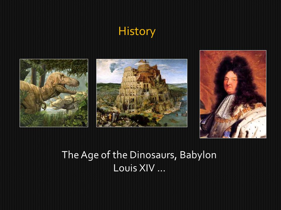 History The Age of the Dinosaurs, Babylon Louis XIV …