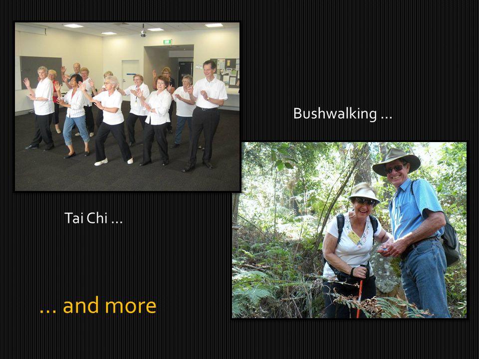 Tai Chi … Bushwalking … Gardening Groups … and more
