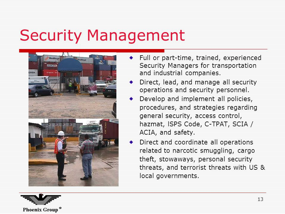 13 Security Management Full or part-time, trained, experienced Security Managers for transportation and industrial companies.