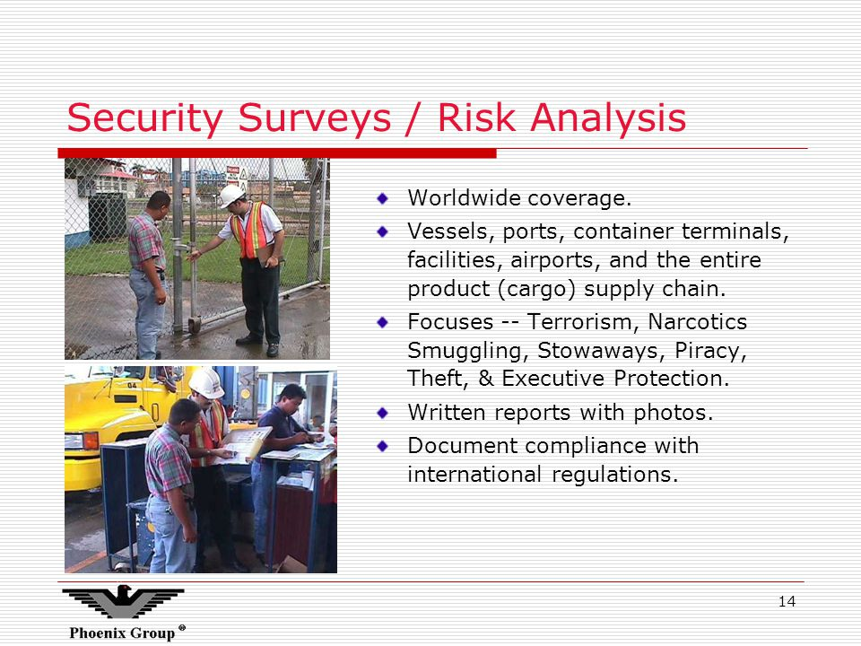 14 Security Surveys / Risk Analysis Worldwide coverage.