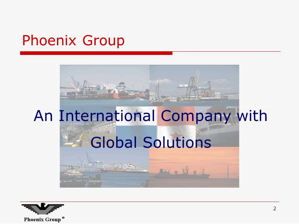 2 Phoenix Group An International Company with Global Solutions