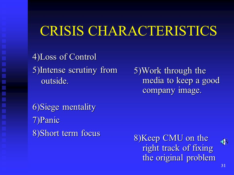 31 CRISIS CHARACTERISTICS 4)Loss of Control 5)Intense scrutiny from outside.