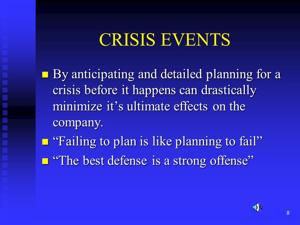 8 CRISIS EVENTS By anticipating and detailed planning for a crisis before it happens can drastically minimize its ultimate effects on the company.