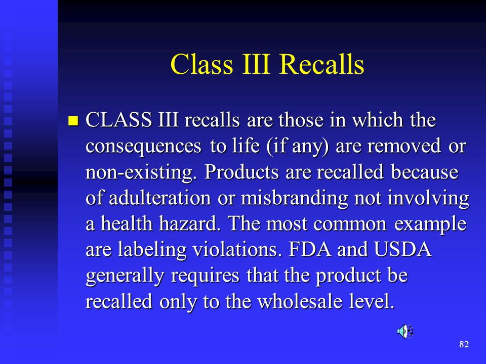 82 Class III Recalls CLASS III recalls are those in which the consequences to life (if any) are removed or non-existing.