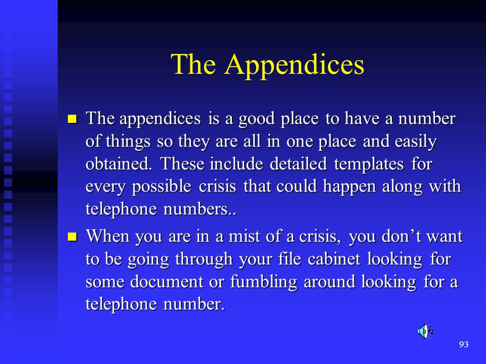 93 The Appendices The appendices is a good place to have a number of things so they are all in one place and easily obtained.