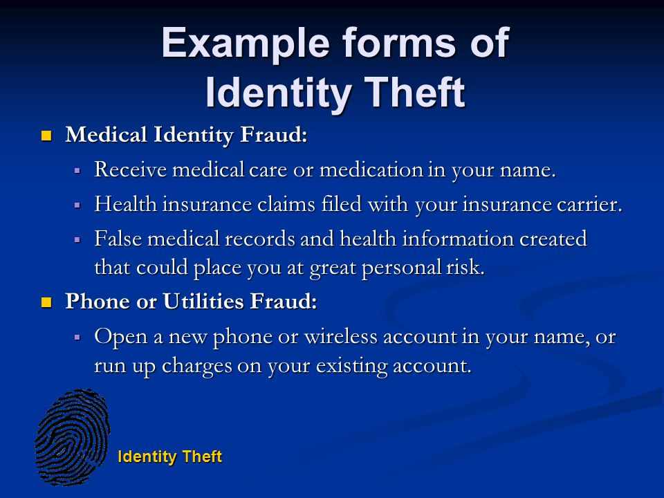 Identity Theft Medical Identity Fraud: Medical Identity Fraud: Receive medical care or medication in your name.