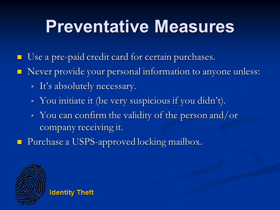 Identity Theft Preventative Measures Use a pre-paid credit card for certain purchases.