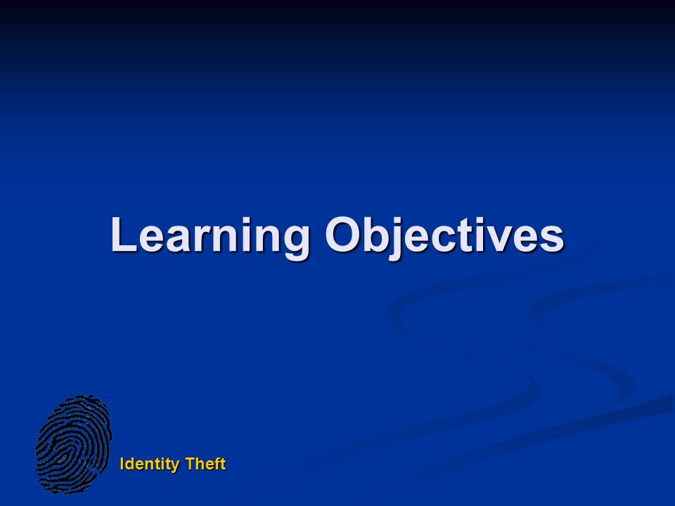 Identity Theft Learning Objectives