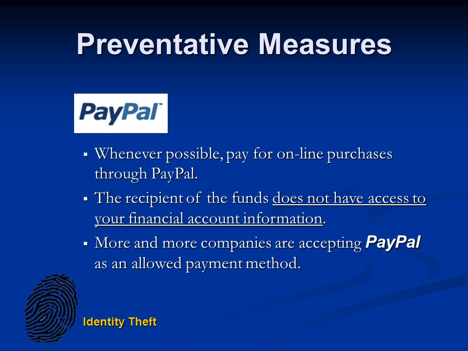Identity Theft Preventative Measures Whenever possible, pay for on-line purchases through PayPal.