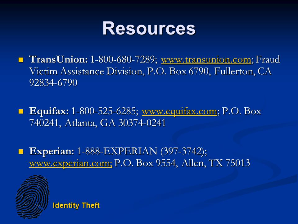 Identity Theft Resources TransUnion: 1-800-680-7289; www.transunion.com; Fraud Victim Assistance Division, P.O.