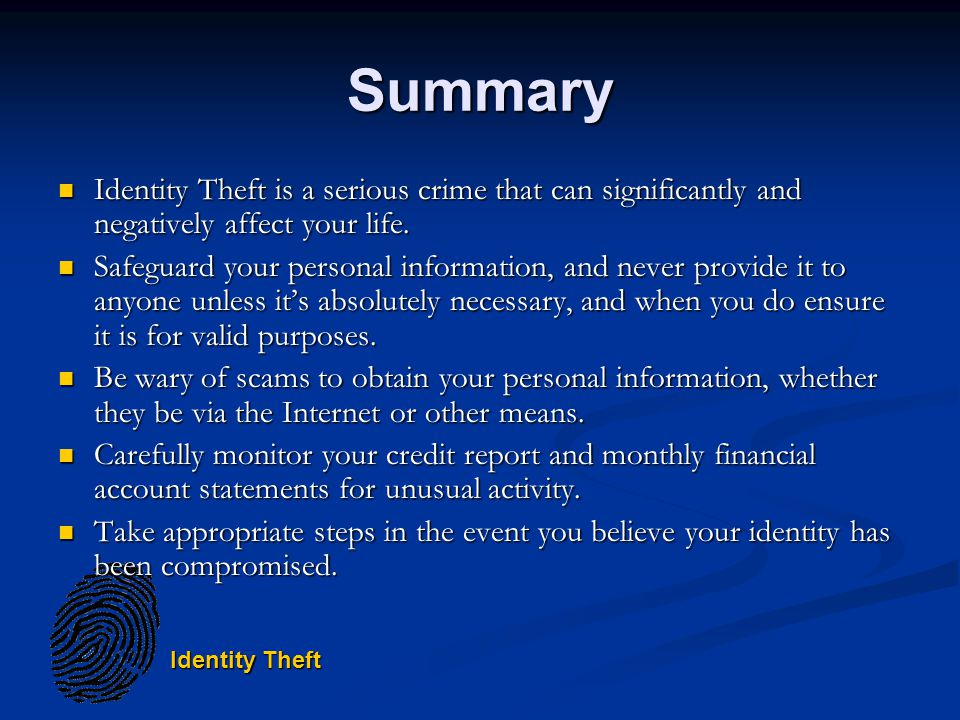 Summary Identity Theft is a serious crime that can significantly and negatively affect your life.