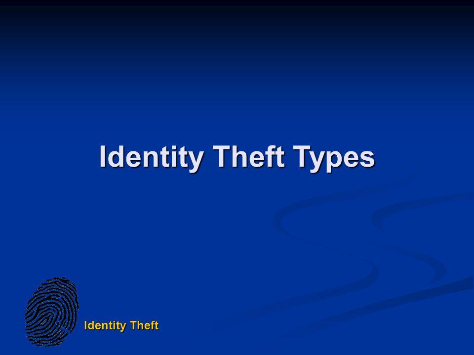 Identity Theft Identity Theft Types