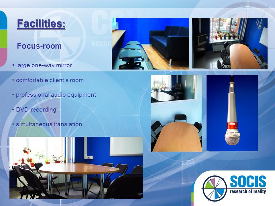 Facilities : Focus-room large one-way mirror comfortable clients room professional audio equipment DVD recording simultaneous translation