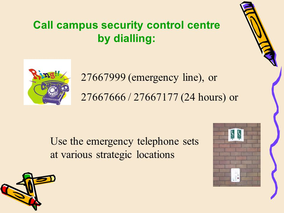 Report to campus security control centre at P111 in person
