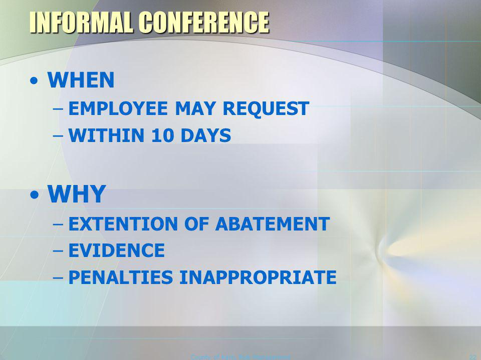 County of Kern, Risk Management22 INFORMAL CONFERENCE WHEN –EMPLOYEE MAY REQUEST –WITHIN 10 DAYS WHY –EXTENTION OF ABATEMENT –EVIDENCE –PENALTIES INAPPROPRIATE