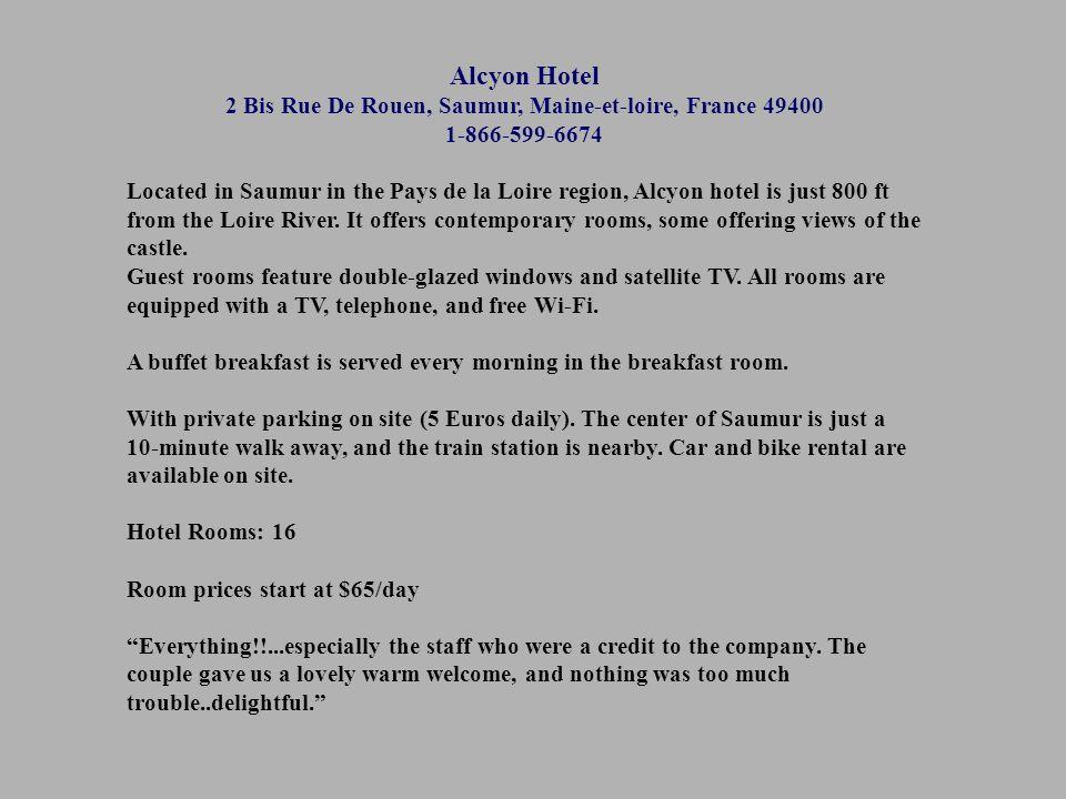 Alcyon Hotel 2 Bis Rue De Rouen, Saumur, Maine-et-loire, France 49400 1-866-599-6674 Located in Saumur in the Pays de la Loire region, Alcyon hotel is