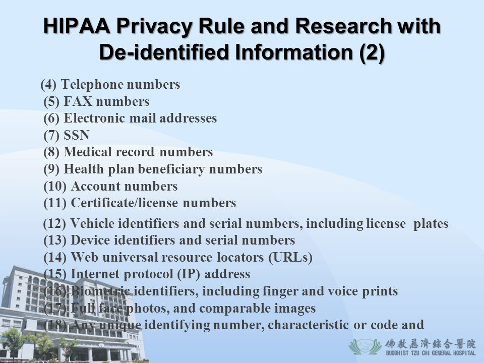 HIPAA Privacy Rule and Research with De-identified Information (2) (4) Telephone numbers (5) FAX numbers (6) Electronic mail addresses (7) SSN (8) Med