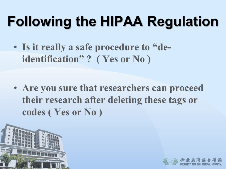 Following the HIPAA Regulation Is it really a safe procedure to de- identification ? ( Yes or No ) Are you sure that researchers can proceed their res