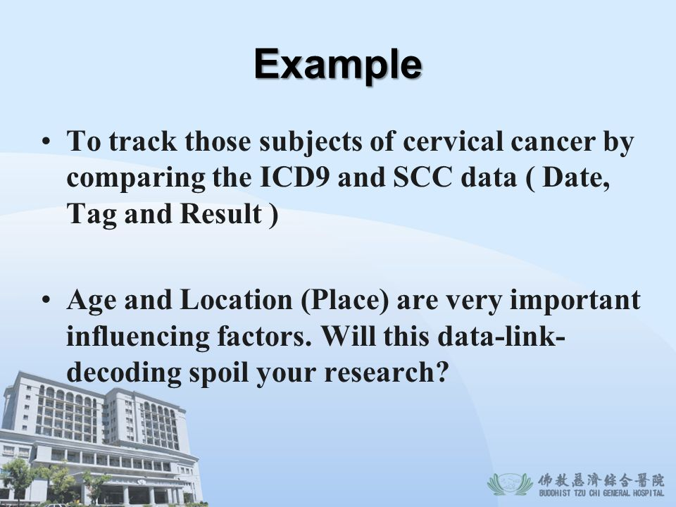 Example To track those subjects of cervical cancer by comparing the ICD9 and SCC data ( Date, Tag and Result ) Age and Location (Place) are very impor