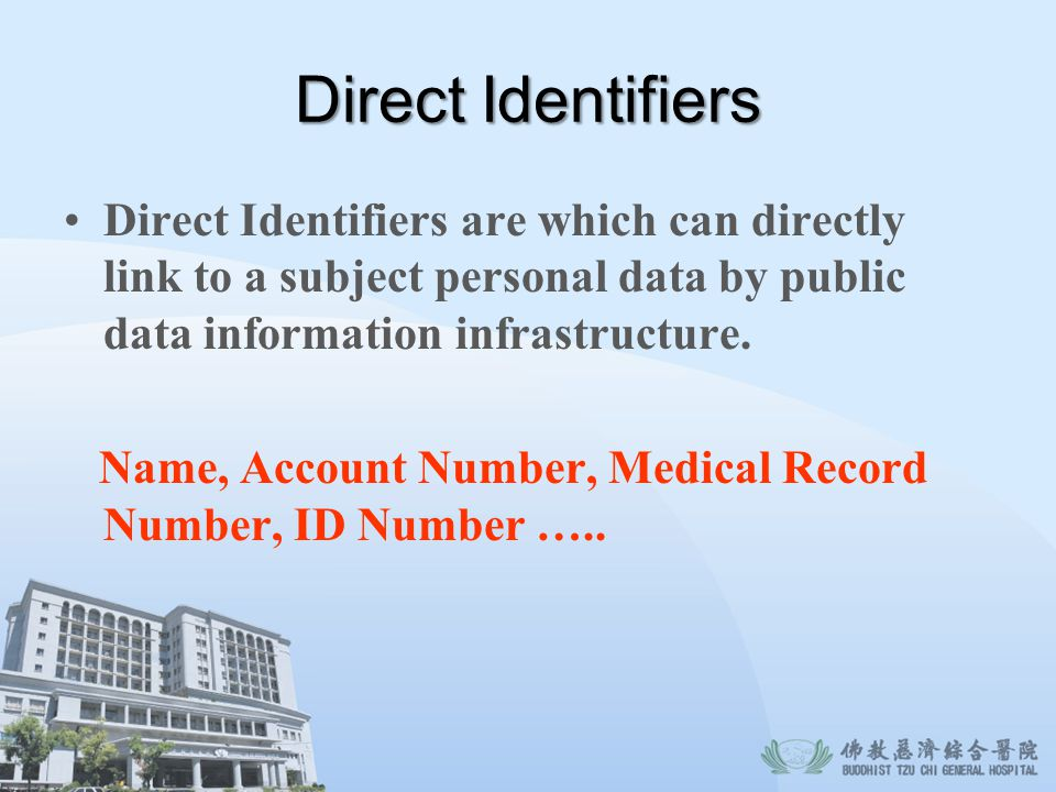 Direct Identifiers Direct Identifiers are which can directly link to a subject personal data by public data information infrastructure. Name, Account
