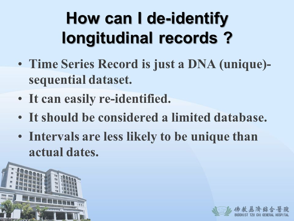 How can I de-identify longitudinal records ? Time Series Record is just a DNA (unique)- sequential dataset. It can easily re-identified. It should be