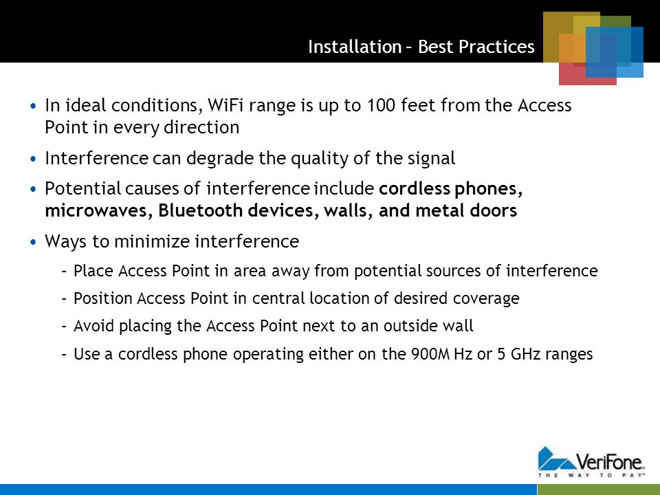 Installation – Best Practices In ideal conditions, WiFi range is up to 100 feet from the Access Point in every direction Interference can degrade the