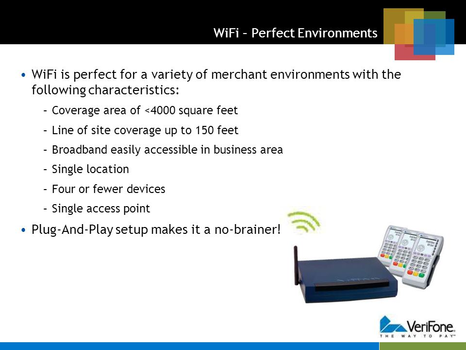 WiFi – Perfect Environments WiFi is perfect for a variety of merchant environments with the following characteristics: –Coverage area of <4000 square