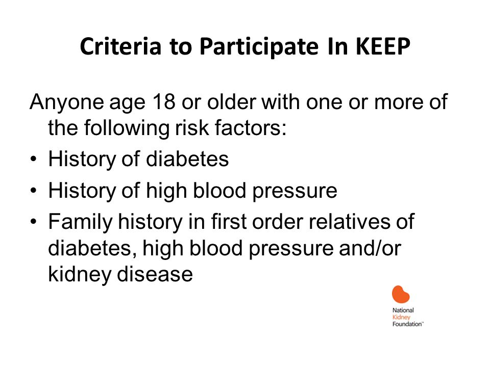 Criteria to Participate In KEEP Anyone age 18 or older with one or more of the following risk factors: History of diabetes History of high blood press