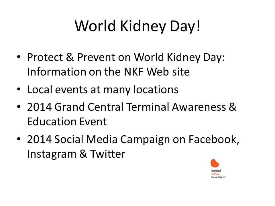 World Kidney Day! Protect & Prevent on World Kidney Day: Information on the NKF Web site Local events at many locations 2014 Grand Central Terminal Aw