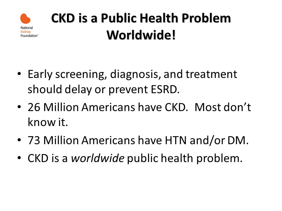 CKD is a Public Health Problem Worldwide.