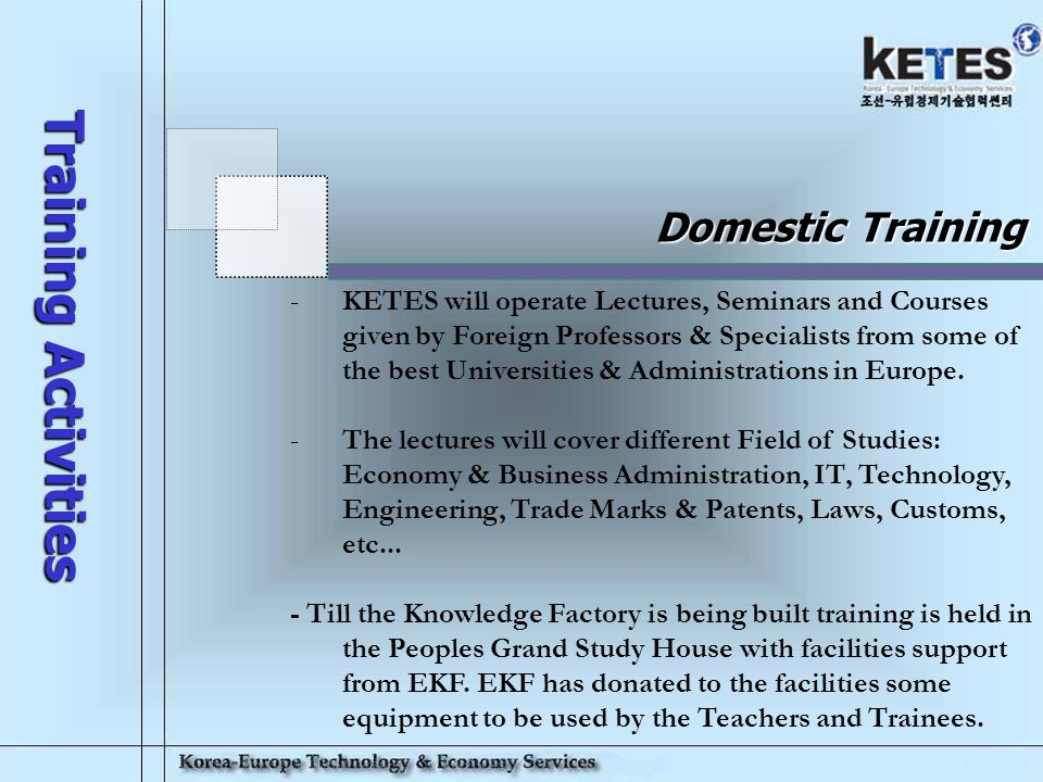 Korea-Europe Technology & Economy Services 14 Training Activities Increasing local awareness of European products & technologies.