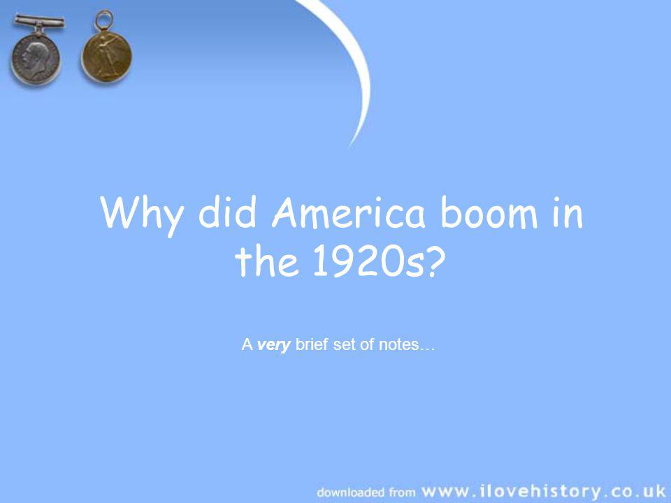 Why did America boom in the 1920s? A very brief set of notes…