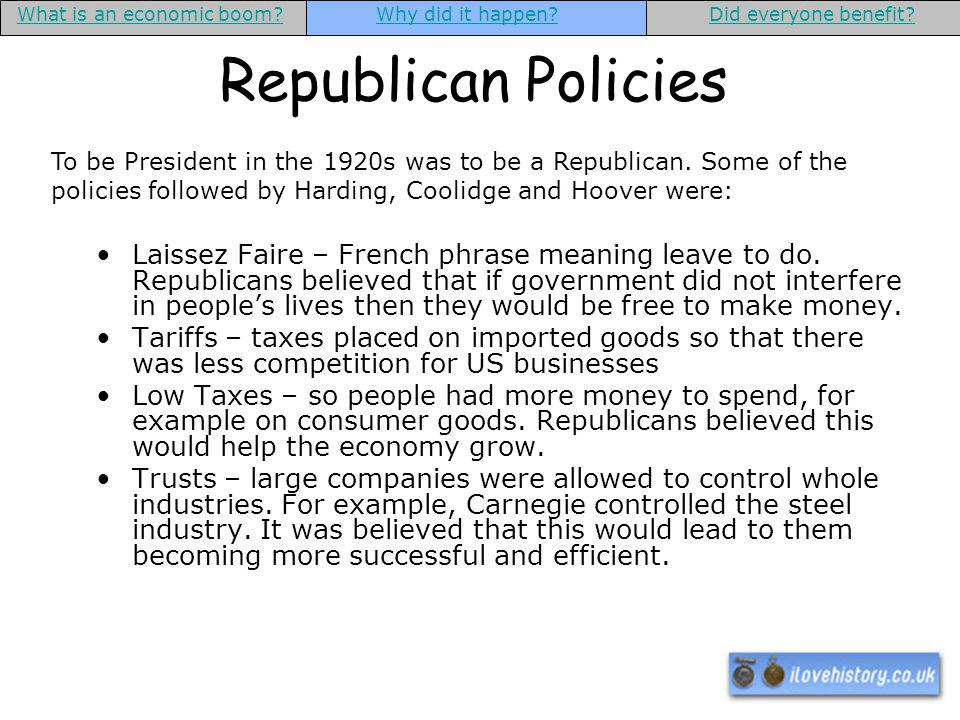 Republican Policies Laissez Faire – French phrase meaning leave to do. Republicans believed that if government did not interfere in peoples lives then