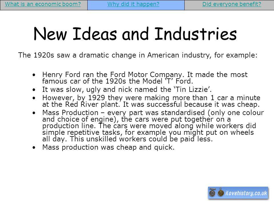 New Ideas and Industries What is an economic boom?Why did it happen?Did everyone benefit? The 1920s saw a dramatic change in American industry, for ex