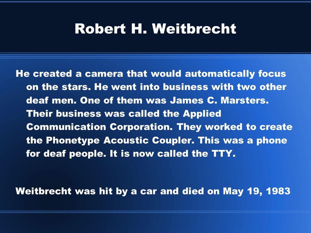 Robert H. Weitbrecht He created a camera that would automatically focus on the stars. He went into business with two other deaf men. One of them was J