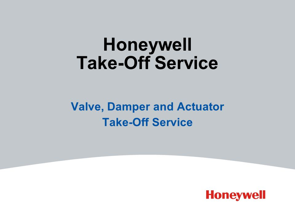 Valve, Damper and Actuator Take-Off Service Honeywell Take-Off Service