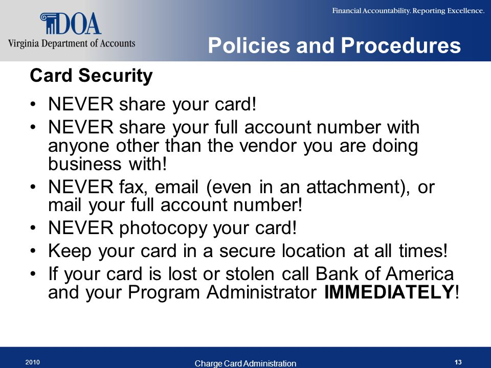 2010 Charge Card Administration 13 Policies and Procedures Card Security NEVER share your card.