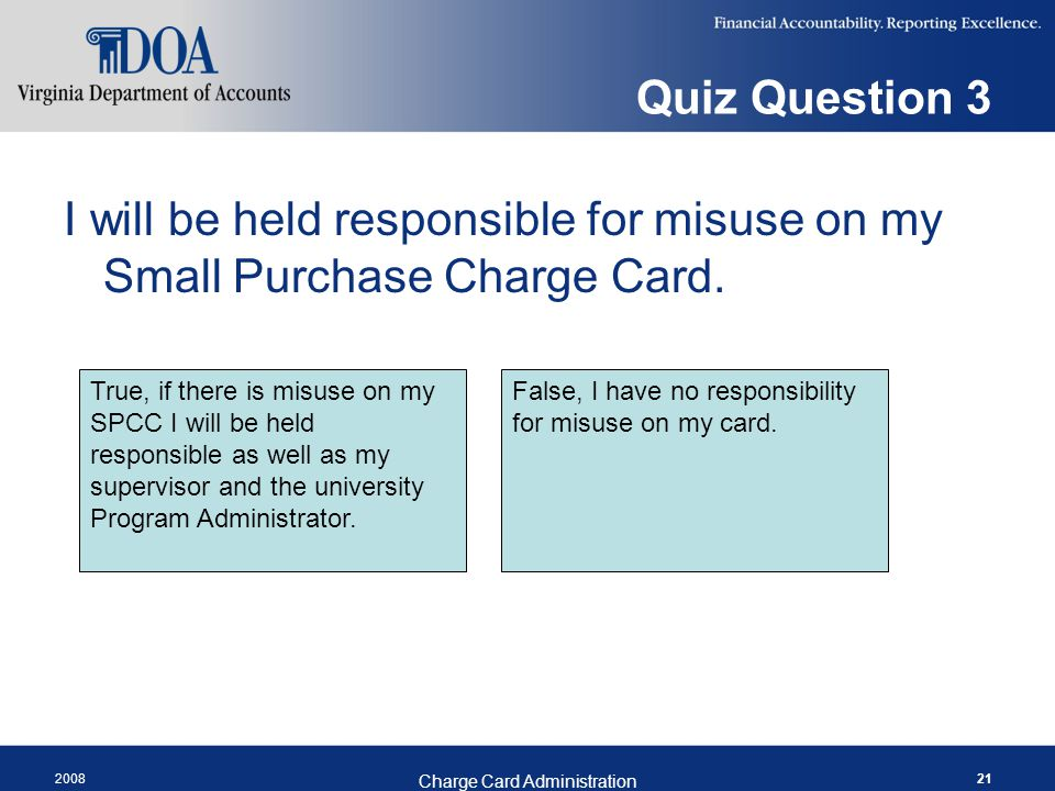 Quiz Question 3 I will be held responsible for misuse on my Small Purchase Charge Card.
