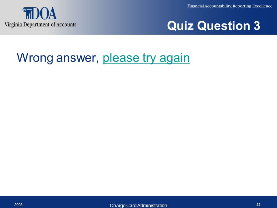 Quiz Question 3 Wrong answer, please try againplease try again 2008 Charge Card Administration 22