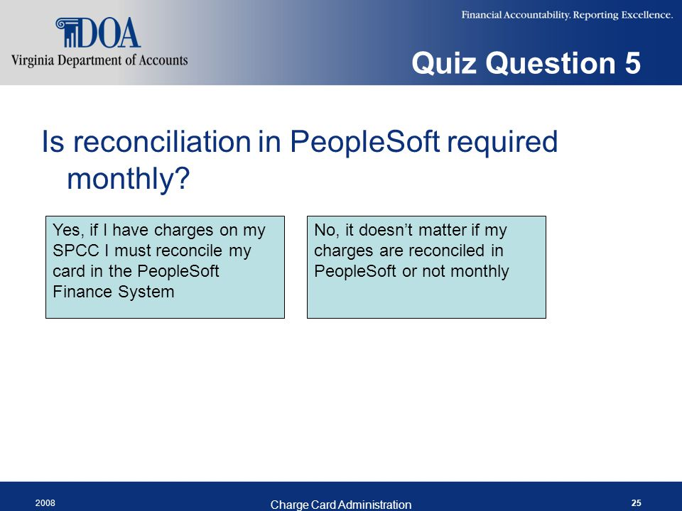 Quiz Question 5 Is reconciliation in PeopleSoft required monthly.