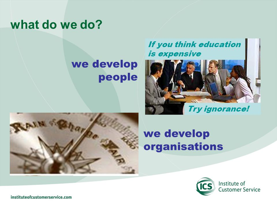 we develop people we develop organisations If you think education is expensive Try ignorance.