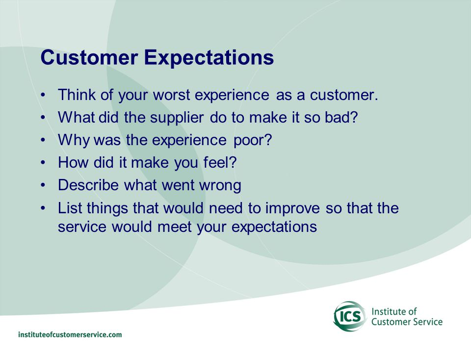 Customer Expectations Think of your worst experience as a customer.