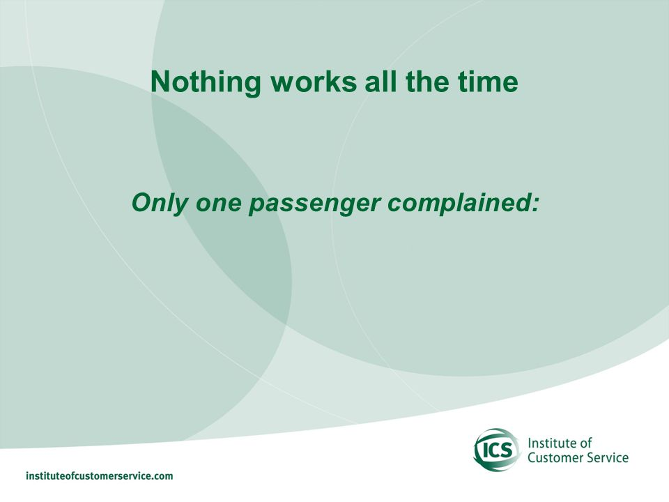 Nothing works all the time Only one passenger complained: