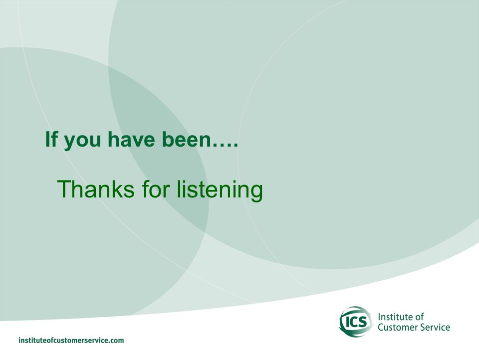 If you have been…. Thanks for listening