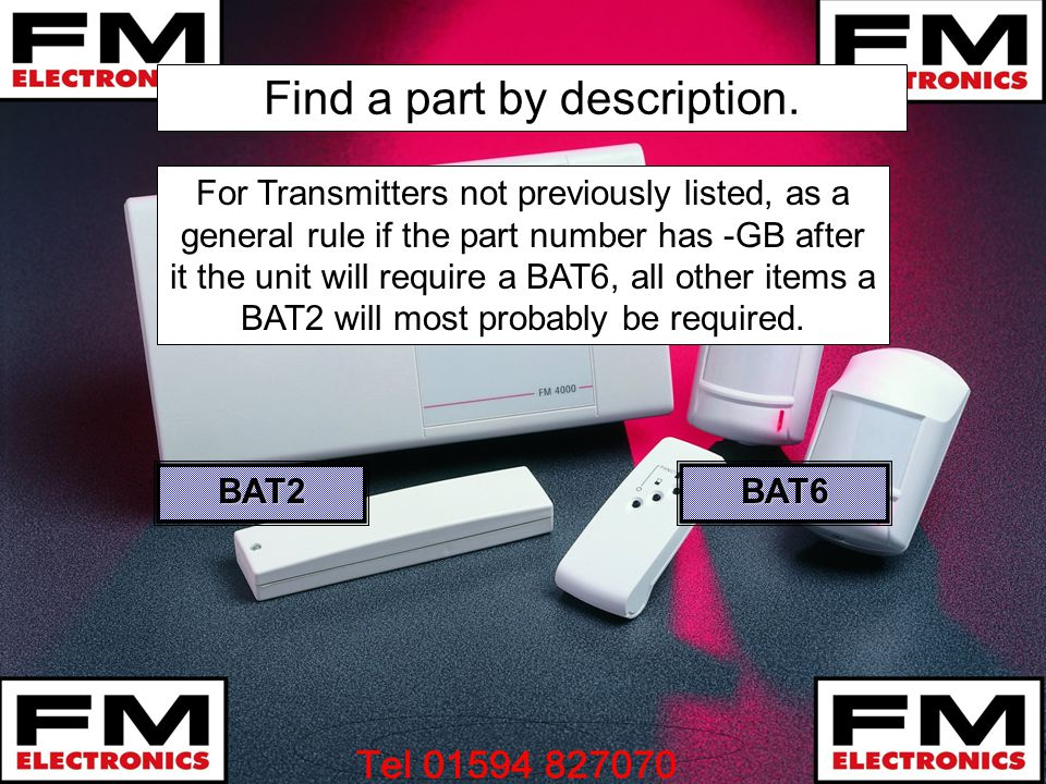 Find a part by description. BAT6 For Transmitters not previously listed, as a general rule if the part number has -GB after it the unit will require a